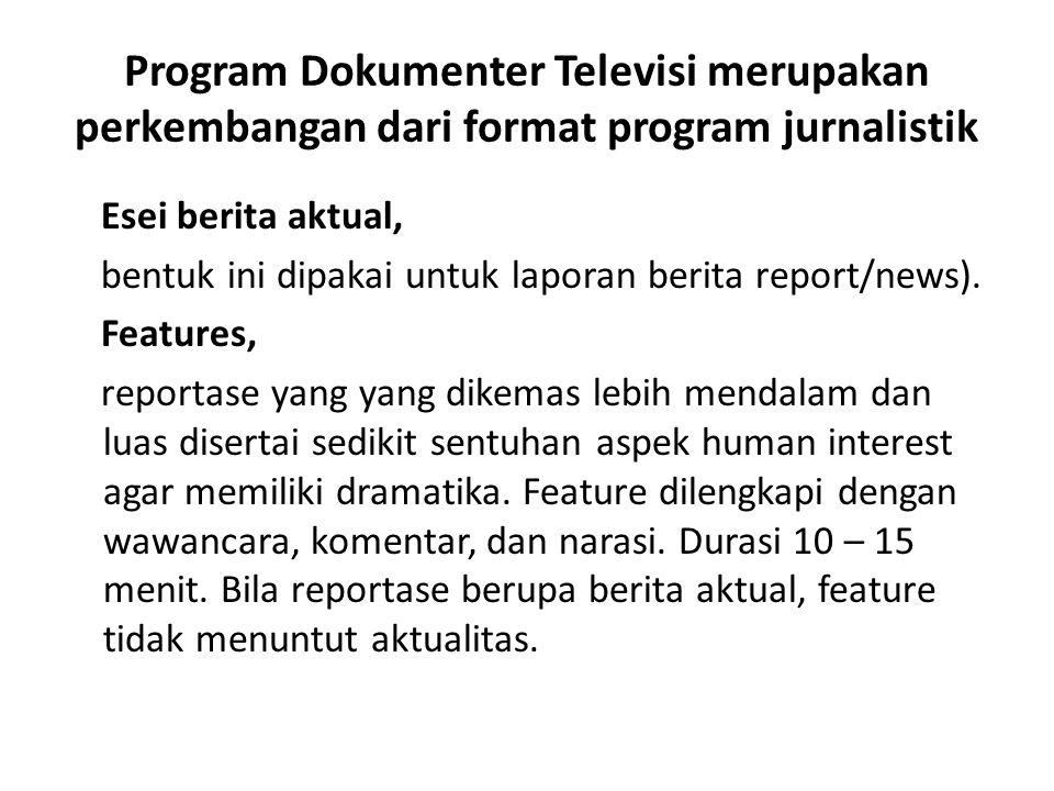 Program Dokumenter Televisi merupakan perkembangan dari format program jurnalistik