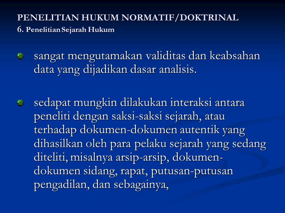 PENELITIAN HUKUM NORMATIF/DOKTRINAL 6. Penelitian Sejarah Hukum