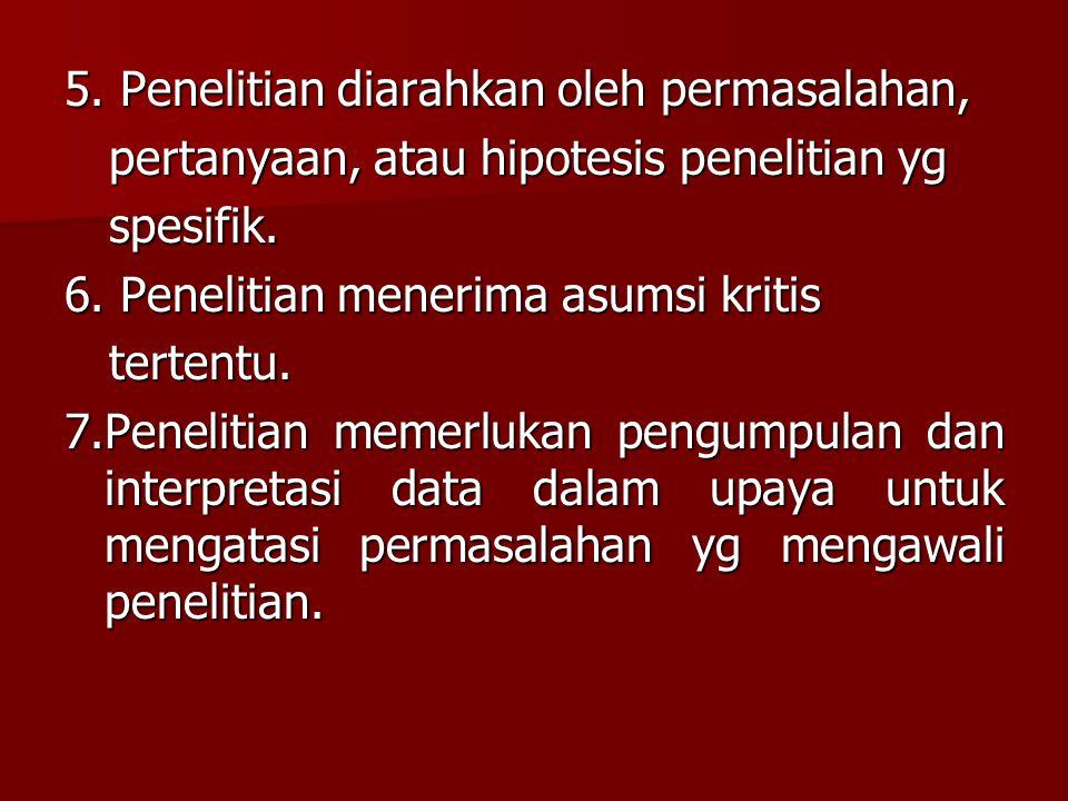 5. Penelitian diarahkan oleh permasalahan,