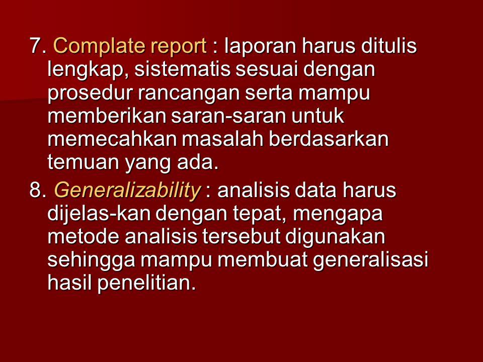 7. Complate report : laporan harus ditulis lengkap, sistematis sesuai dengan prosedur rancangan serta mampu memberikan saran-saran untuk memecahkan masalah berdasarkan temuan yang ada.