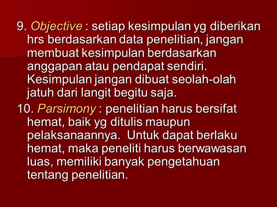 9. Objective : setiap kesimpulan yg diberikan hrs berdasarkan data penelitian, jangan membuat kesimpulan berdasarkan anggapan atau pendapat sendiri. Kesimpulan jangan dibuat seolah-olah jatuh dari langit begitu saja.