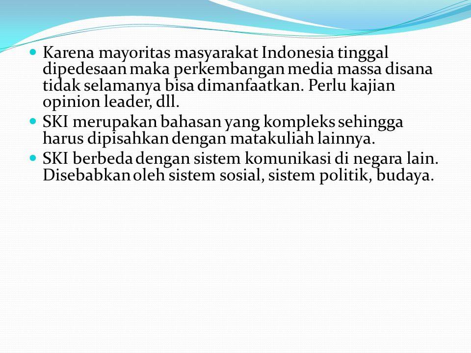 Karena mayoritas masyarakat Indonesia tinggal dipedesaan maka perkembangan media massa disana tidak selamanya bisa dimanfaatkan. Perlu kajian opinion leader, dll.