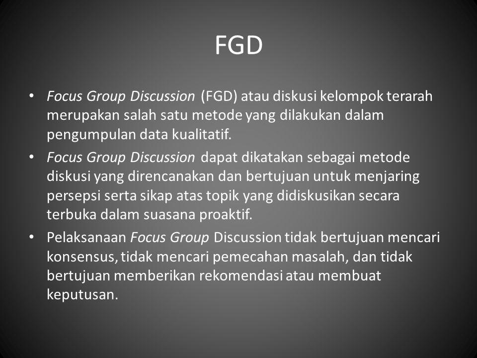 FGD Focus Group Discussion (FGD) atau diskusi kelompok terarah merupakan salah satu metode yang dilakukan dalam pengumpulan data kualitatif.