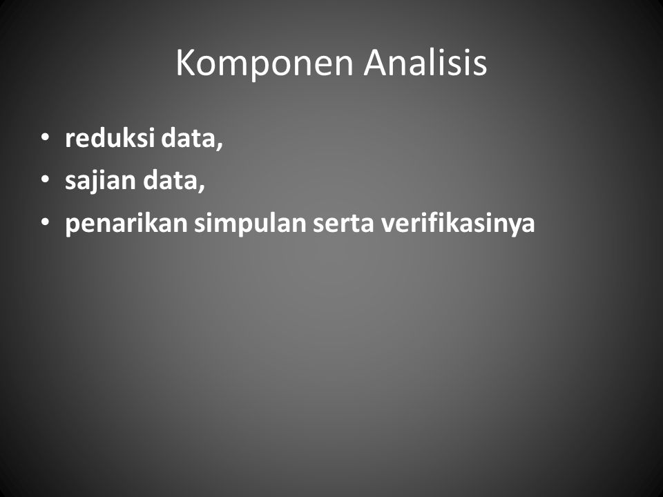 Komponen Analisis reduksi data, sajian data,