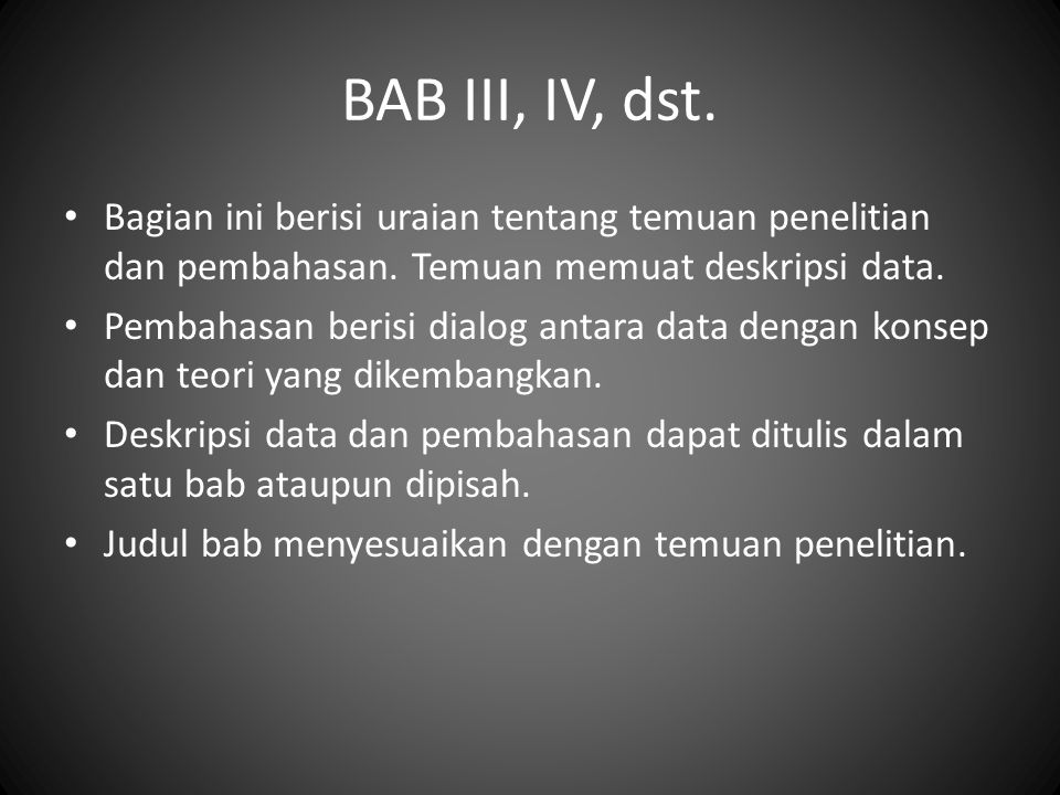 BAB III, IV, dst. Bagian ini berisi uraian tentang temuan penelitian dan pembahasan. Temuan memuat deskripsi data.