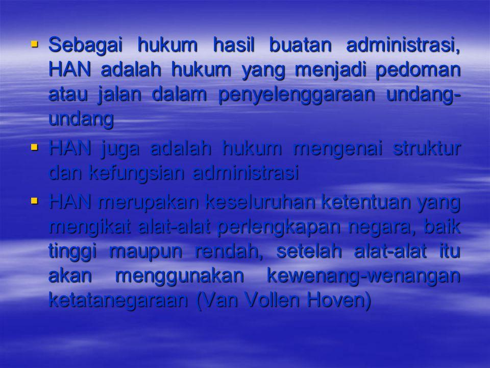 Sebagai hukum hasil buatan administrasi, HAN adalah hukum yang menjadi pedoman atau jalan dalam penyelenggaraan undang-undang