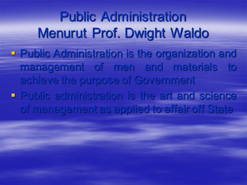 Public Administration Menurut Prof. Dwight Waldo