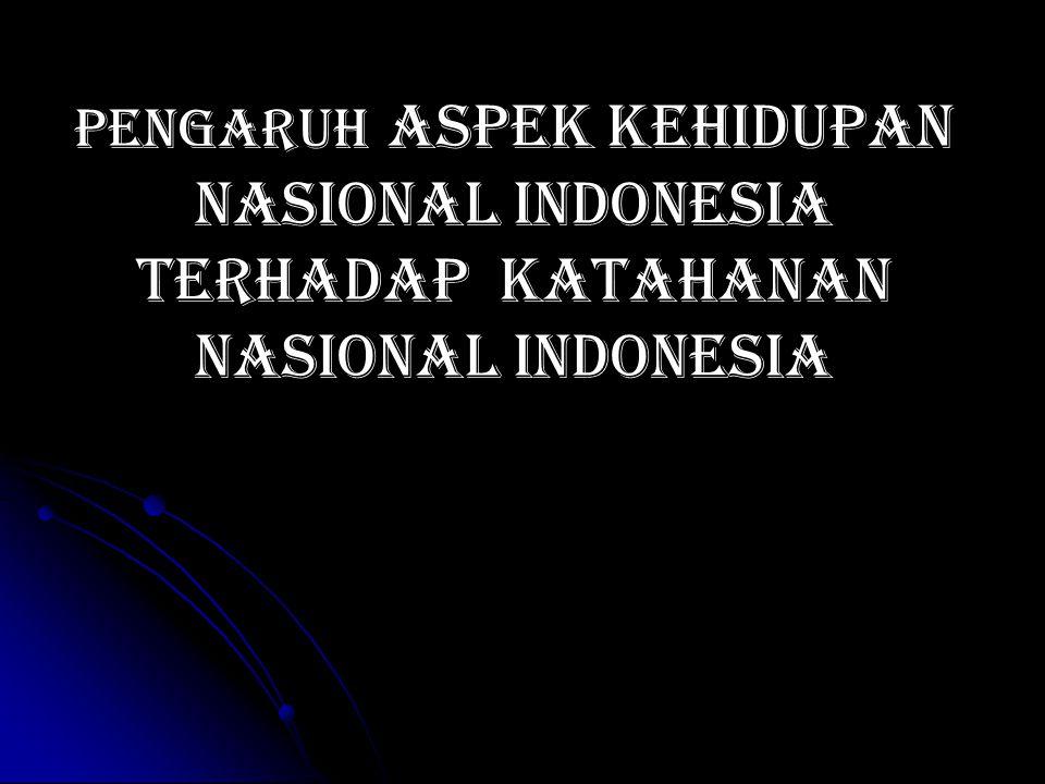 Pengaruh aspek kehidupan nasional indonesia terhadap katahanan nasional indonesia