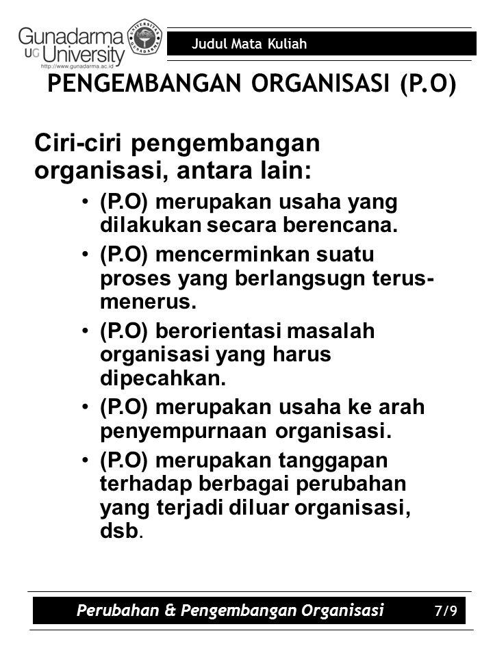 PENGEMBANGAN ORGANISASI (P.O) Perubahan & Pengembangan Organisasi