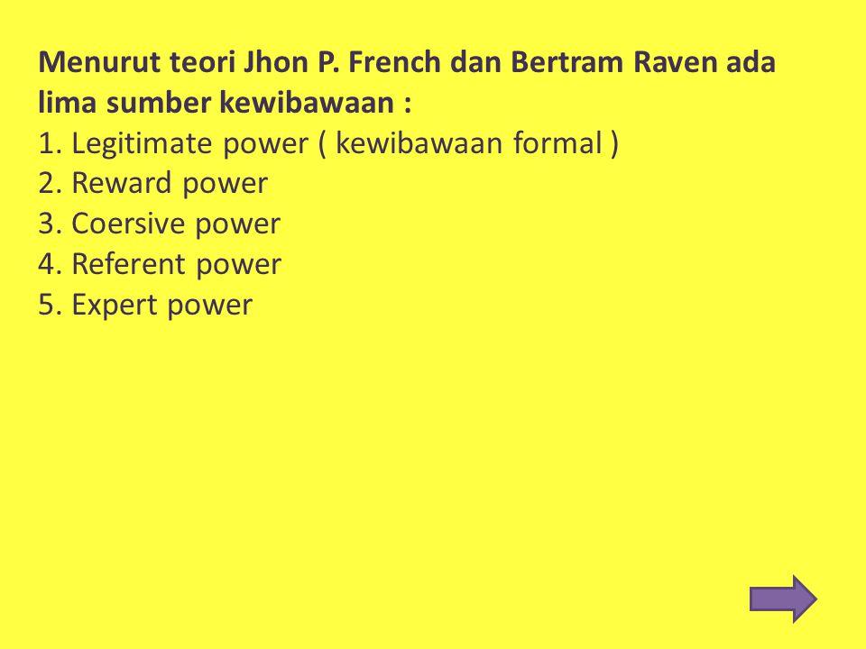 Menurut teori Jhon P. French dan Bertram Raven ada lima sumber kewibawaan :