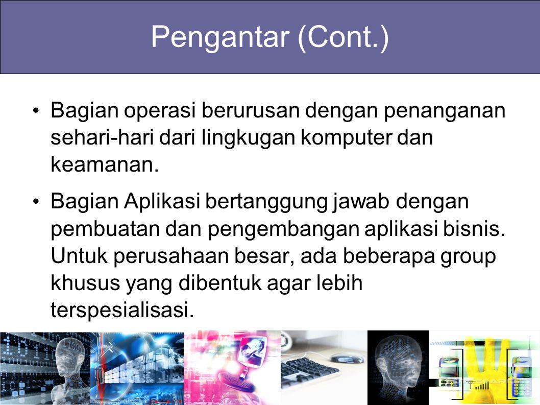 Pengantar (Cont.) Bagian operasi berurusan dengan penanganan sehari-hari dari lingkugan komputer dan keamanan.