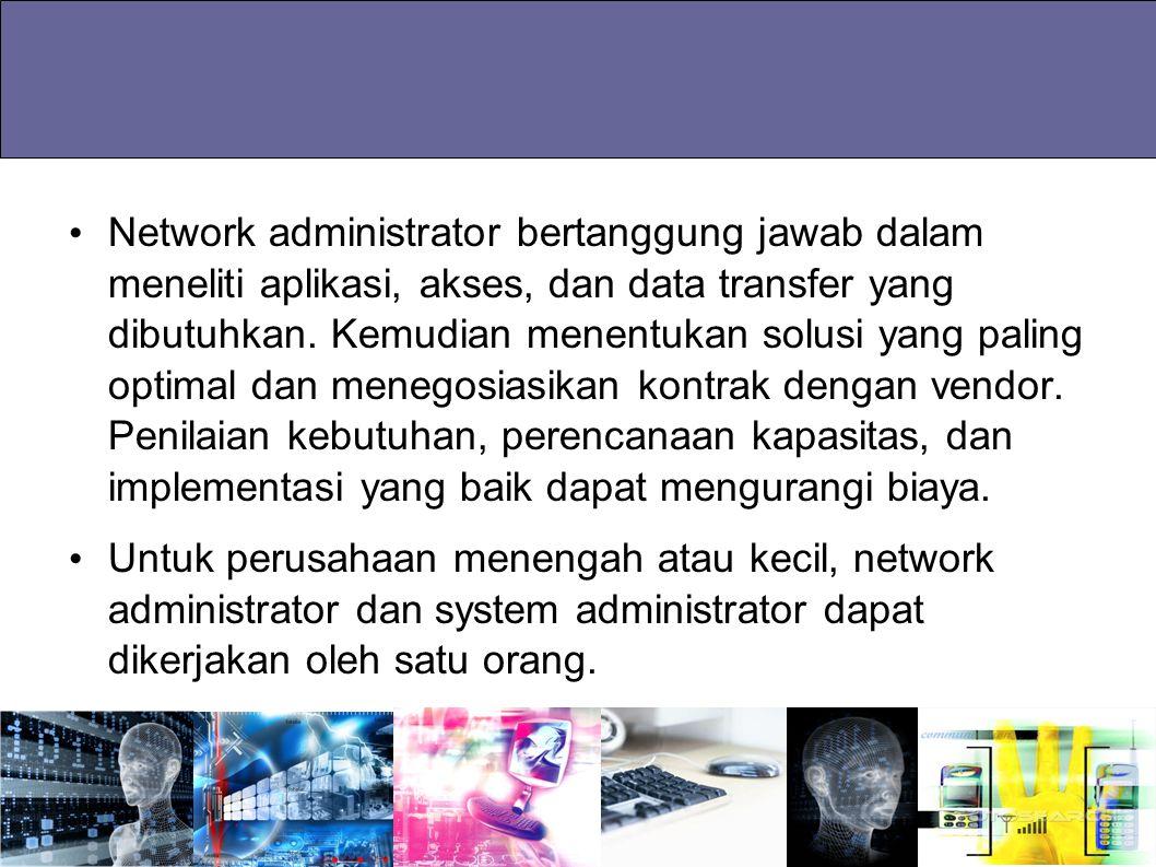 Network administrator bertanggung jawab dalam meneliti aplikasi, akses, dan data transfer yang dibutuhkan. Kemudian menentukan solusi yang paling optimal dan menegosiasikan kontrak dengan vendor. Penilaian kebutuhan, perencanaan kapasitas, dan implementasi yang baik dapat mengurangi biaya.