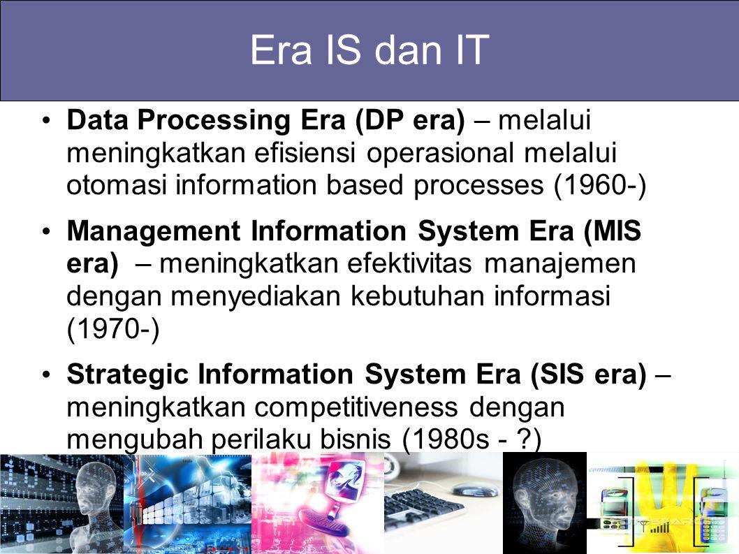 Era IS dan IT Data Processing Era (DP era) – melalui meningkatkan efisiensi operasional melalui otomasi information based processes (1960-)