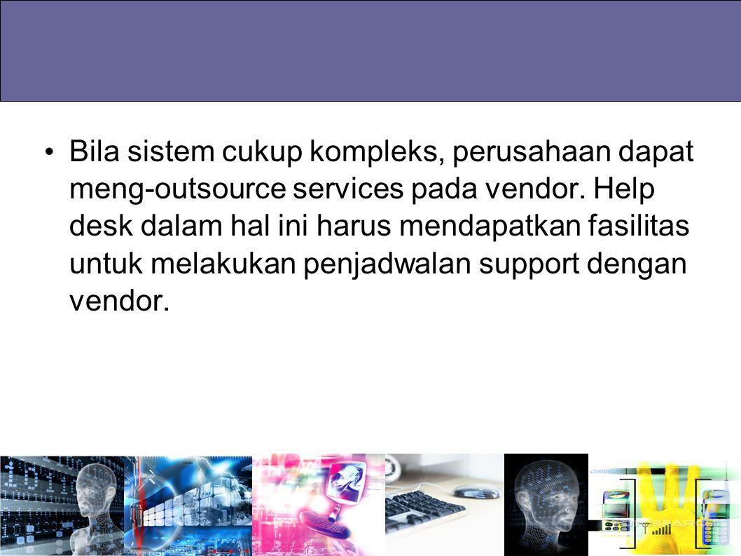 Bila sistem cukup kompleks, perusahaan dapat meng-outsource services pada vendor.