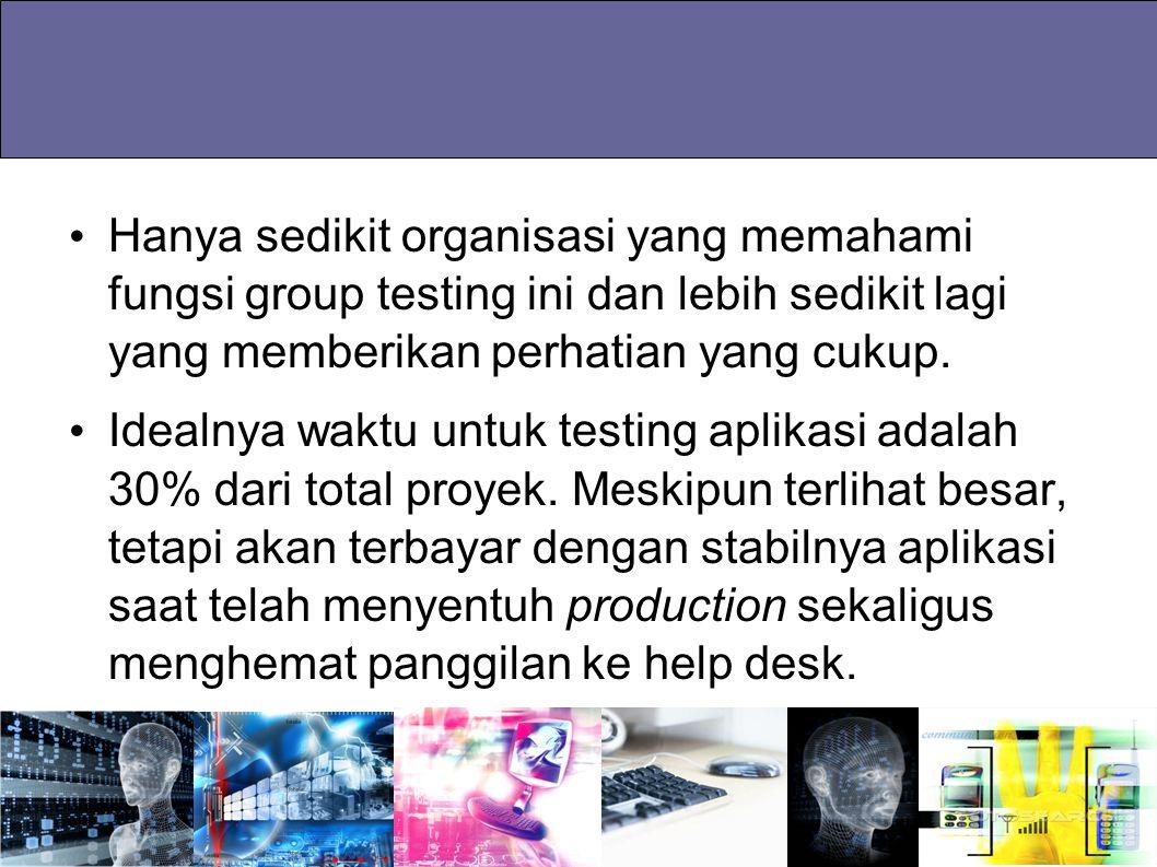 Hanya sedikit organisasi yang memahami fungsi group testing ini dan lebih sedikit lagi yang memberikan perhatian yang cukup.