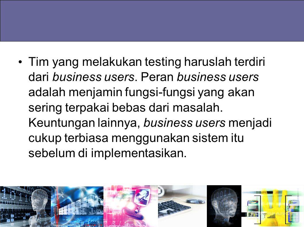 Tim yang melakukan testing haruslah terdiri dari business users