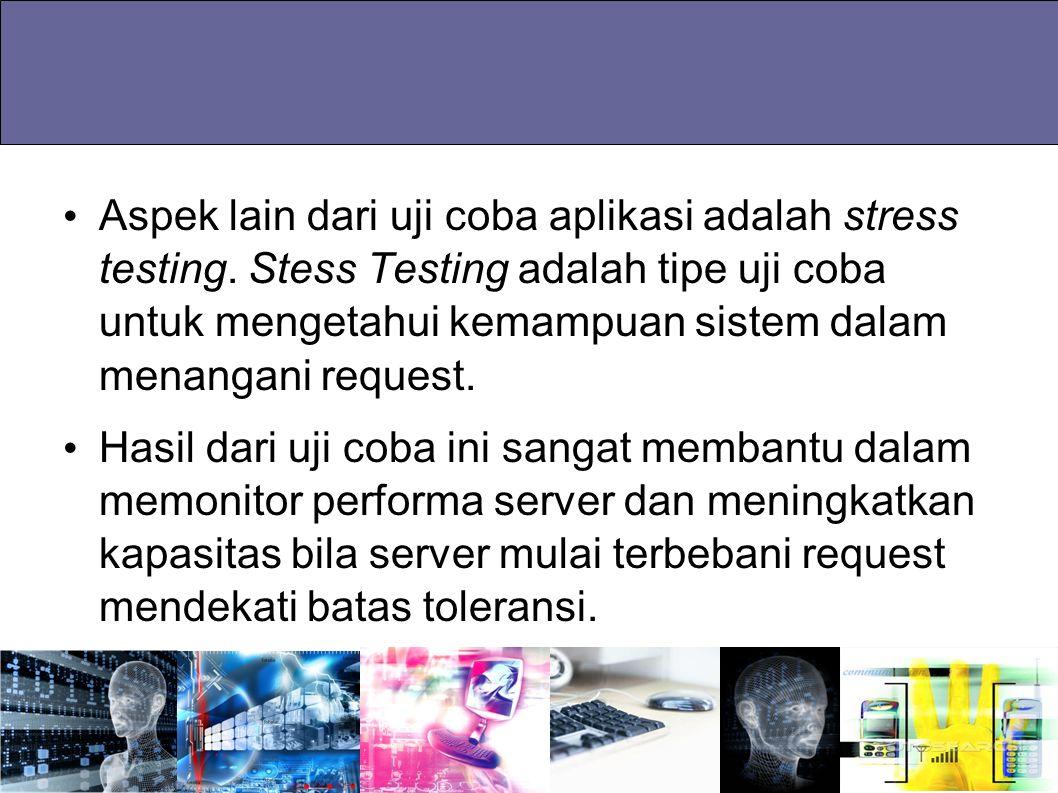 Aspek lain dari uji coba aplikasi adalah stress testing