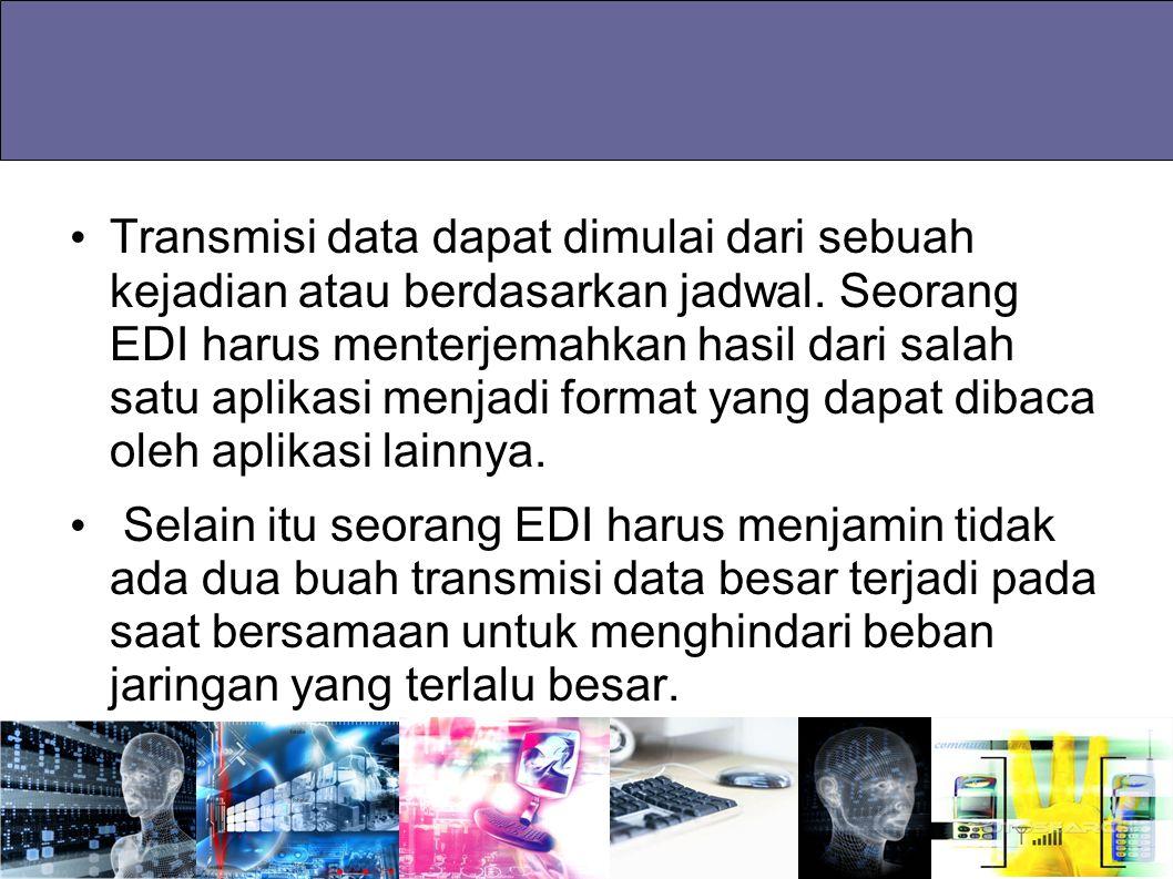 Transmisi data dapat dimulai dari sebuah kejadian atau berdasarkan jadwal. Seorang EDI harus menterjemahkan hasil dari salah satu aplikasi menjadi format yang dapat dibaca oleh aplikasi lainnya.