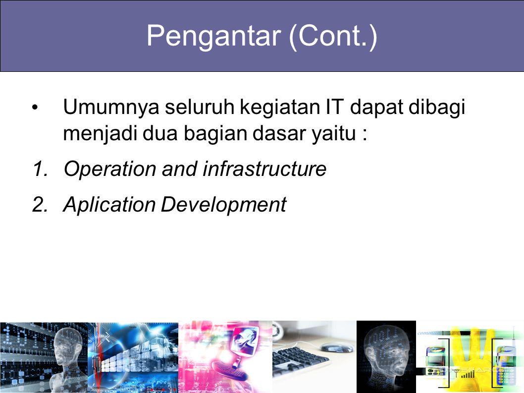 Pengantar (Cont.) Umumnya seluruh kegiatan IT dapat dibagi menjadi dua bagian dasar yaitu : Operation and infrastructure.