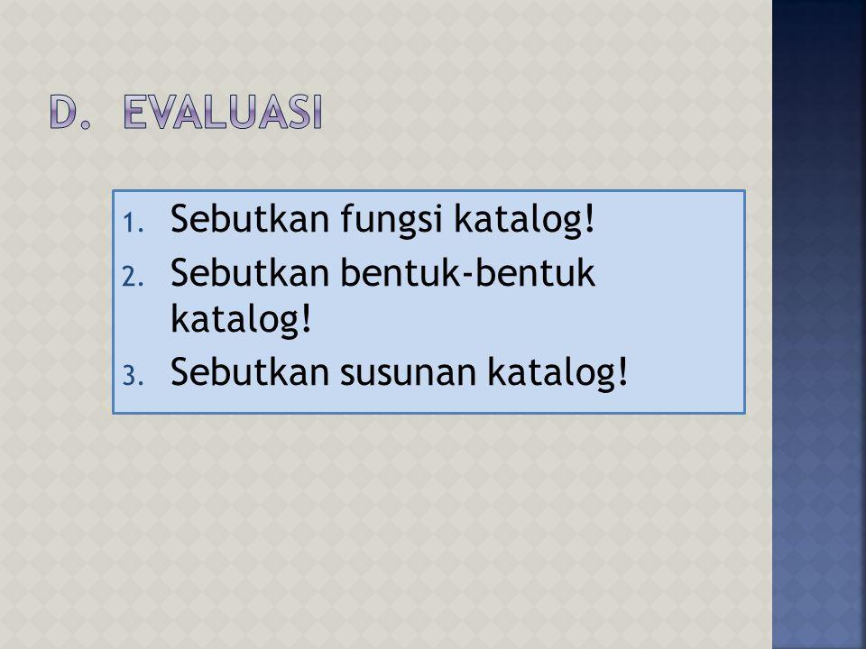 D. EVALUASI Sebutkan fungsi katalog! Sebutkan bentuk-bentuk katalog!