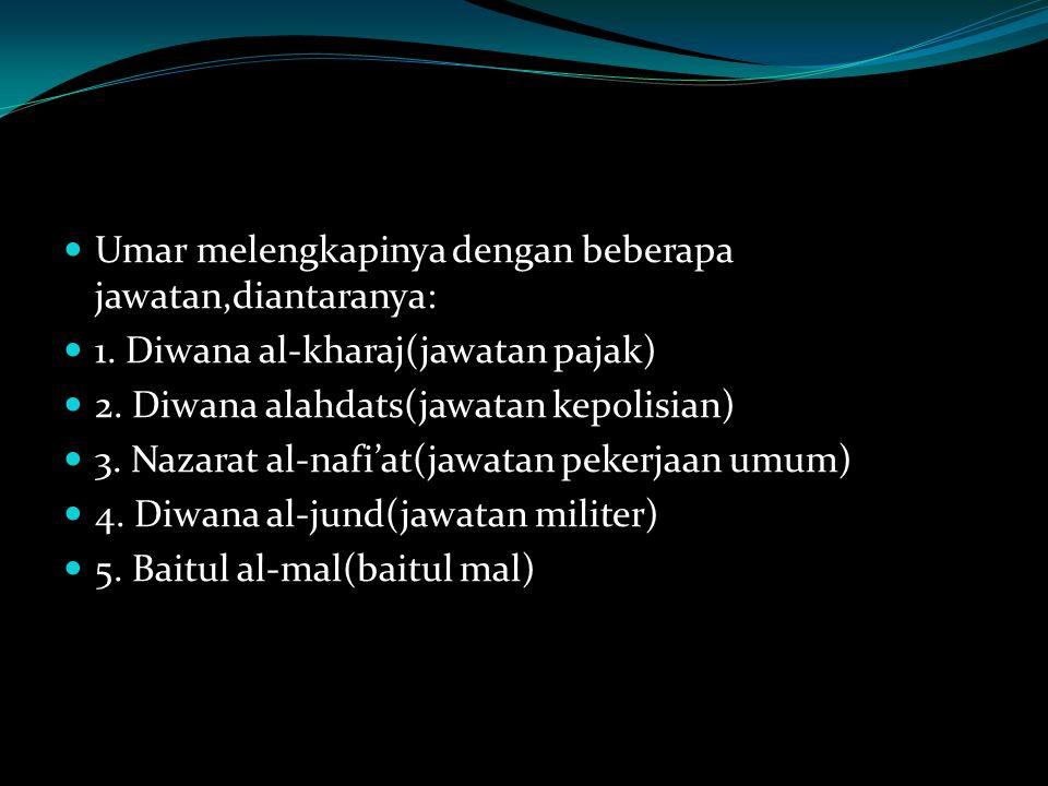 Umar melengkapinya dengan beberapa jawatan,diantaranya: