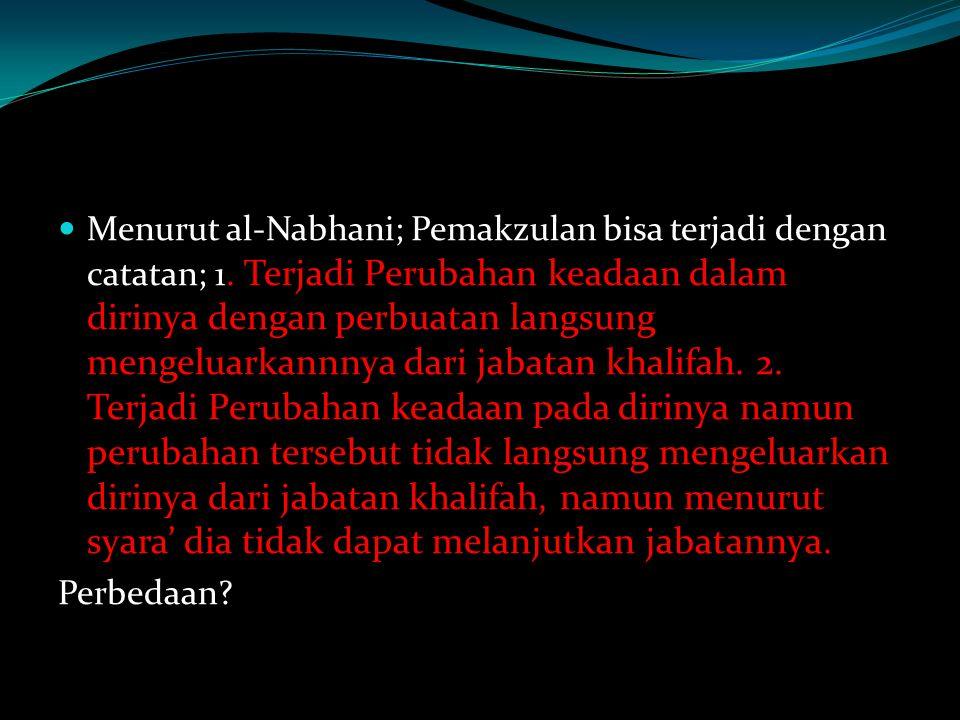 Menurut al-Nabhani; Pemakzulan bisa terjadi dengan catatan; 1