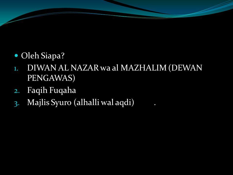 Oleh Siapa. DIWAN AL NAZAR wa al MAZHALIM (DEWAN PENGAWAS) Faqih Fuqaha.