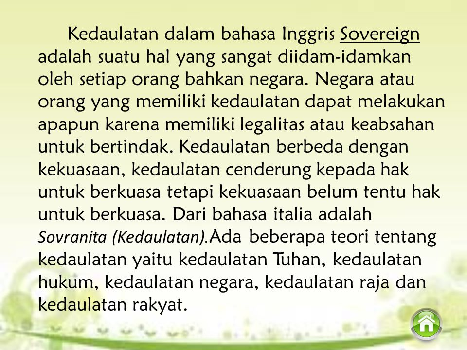 Kedaulatan dalam bahasa Inggris Sovereign adalah suatu hal yang sangat diidam-idamkan oleh setiap orang bahkan negara.