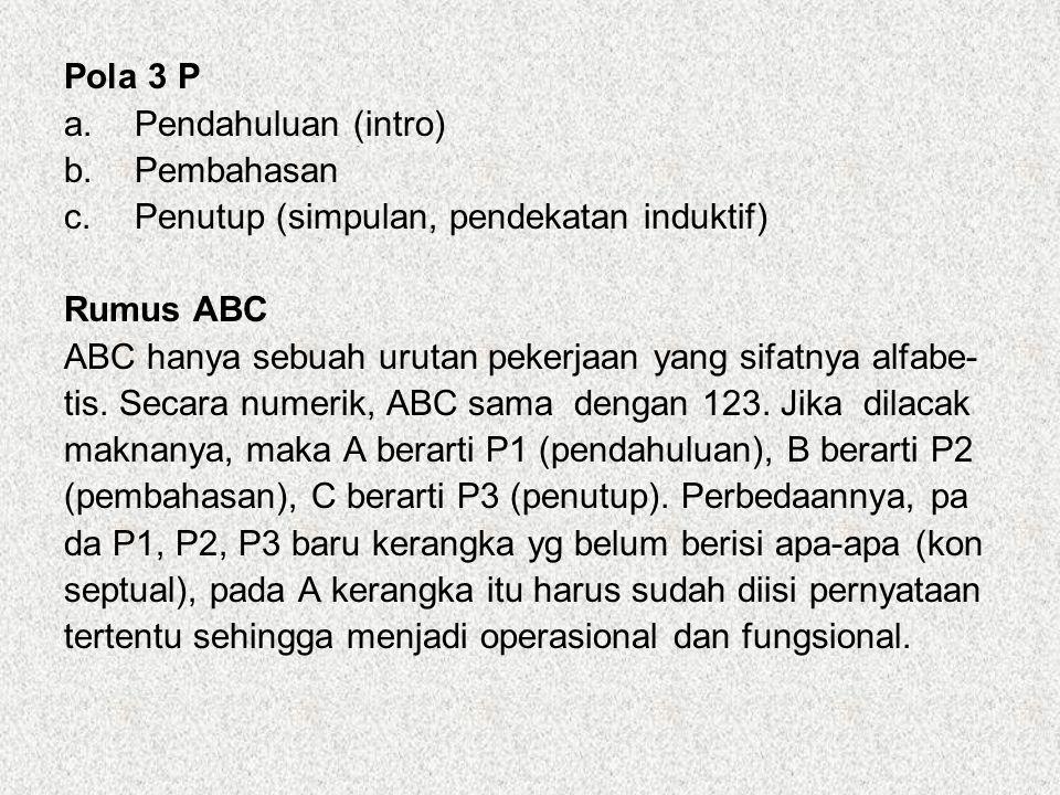Pola 3 P Pendahuluan (intro) Pembahasan. Penutup (simpulan, pendekatan induktif) Rumus ABC.