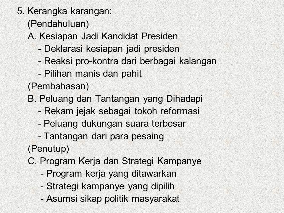 5. Kerangka karangan: (Pendahuluan) A. Kesiapan Jadi Kandidat Presiden. - Deklarasi kesiapan jadi presiden.
