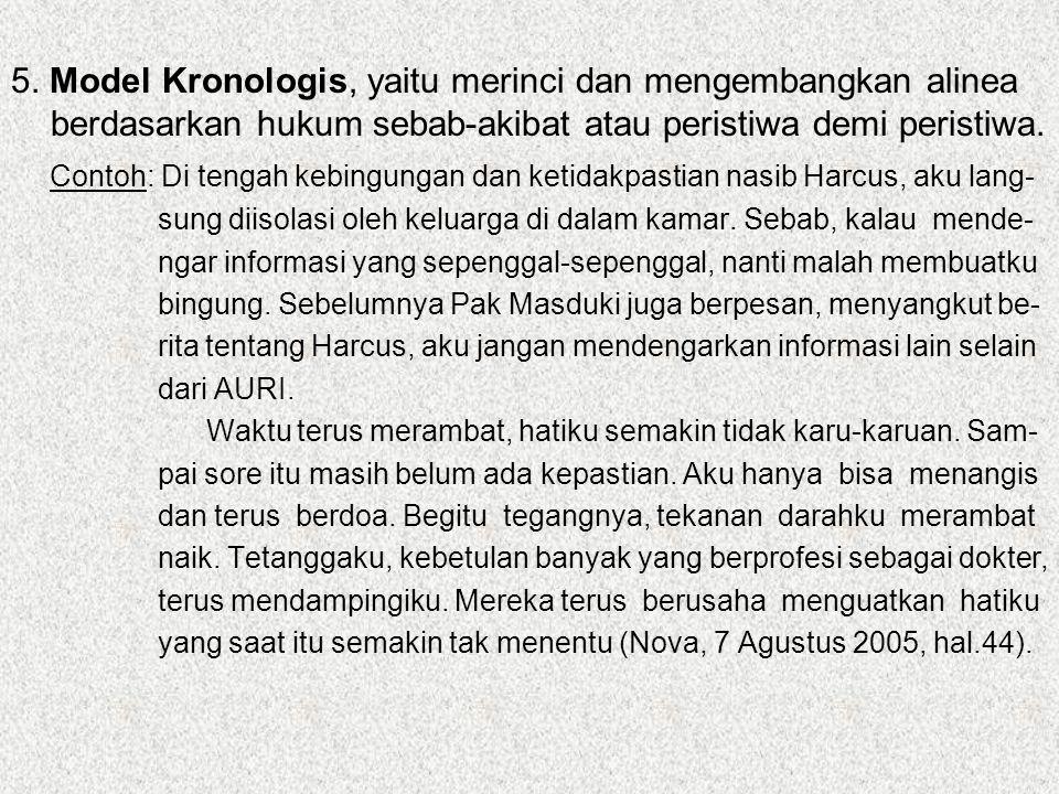5. Model Kronologis, yaitu merinci dan mengembangkan alinea berdasarkan hukum sebab-akibat atau peristiwa demi peristiwa.
