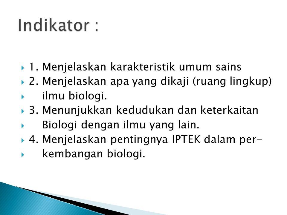 Indikator : 1. Menjelaskan karakteristik umum sains