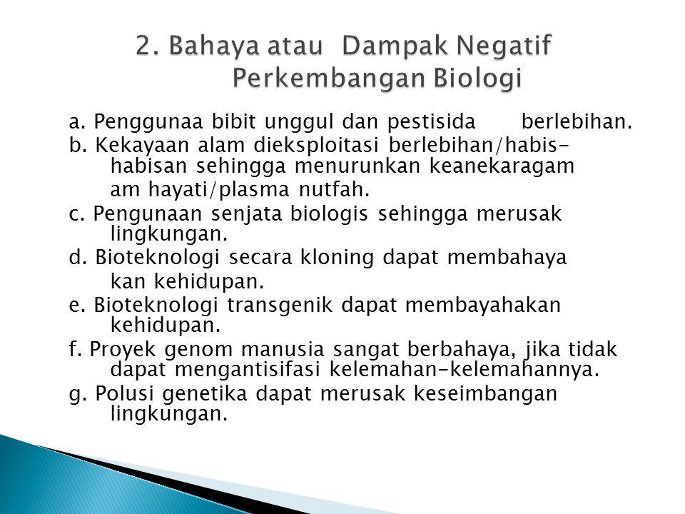 2. Bahaya atau Dampak Negatif Perkembangan Biologi