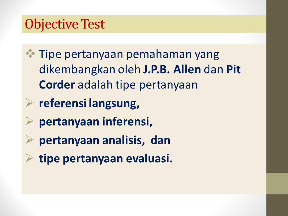 Objective Test Tipe pertanyaan pemahaman yang dikembangkan oleh J.P.B. Allen dan Pit Corder adalah tipe pertanyaan.