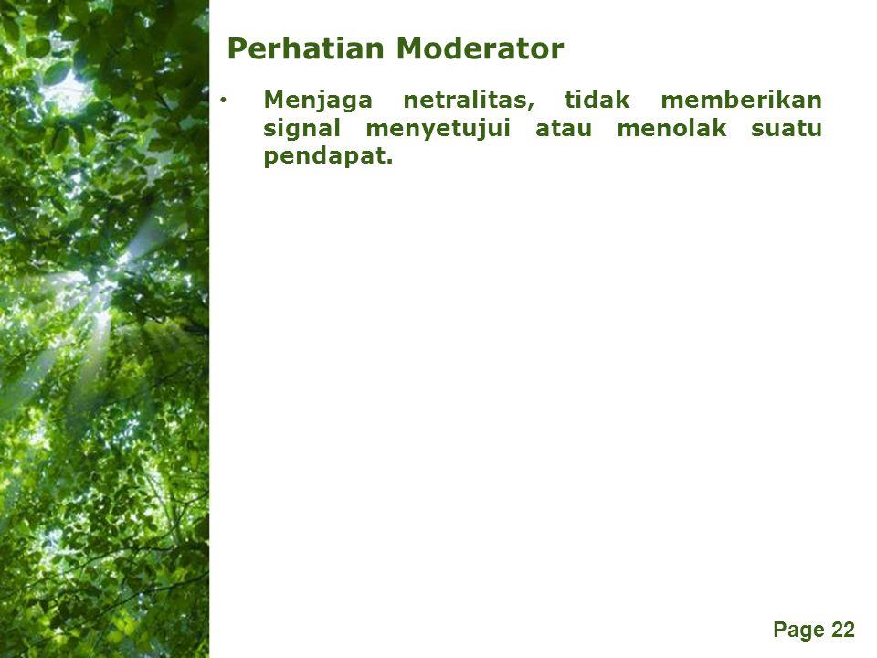 Perhatian Moderator Menjaga netralitas, tidak memberikan signal menyetujui atau menolak suatu pendapat.