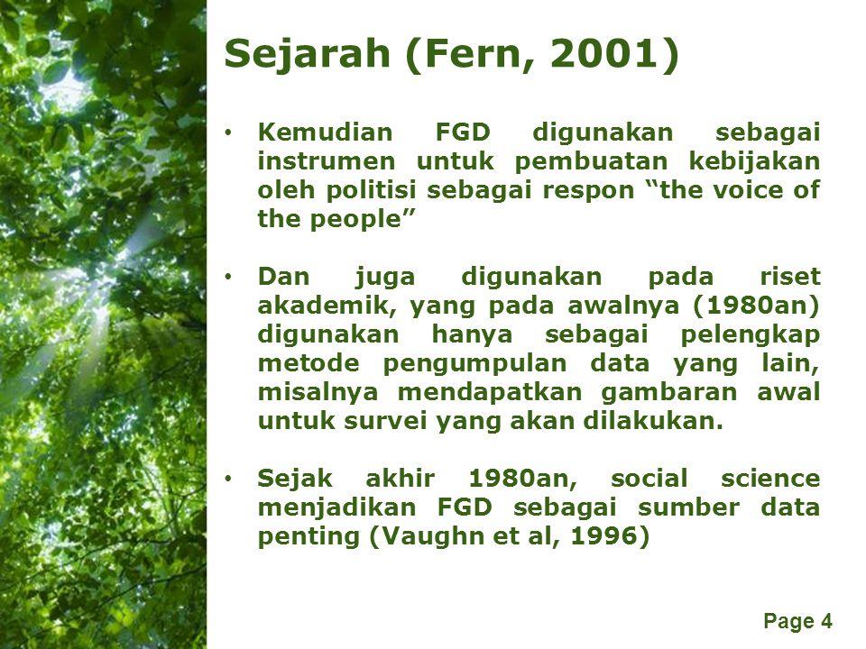 Sejarah (Fern, 2001) Kemudian FGD digunakan sebagai instrumen untuk pembuatan kebijakan oleh politisi sebagai respon the voice of the people