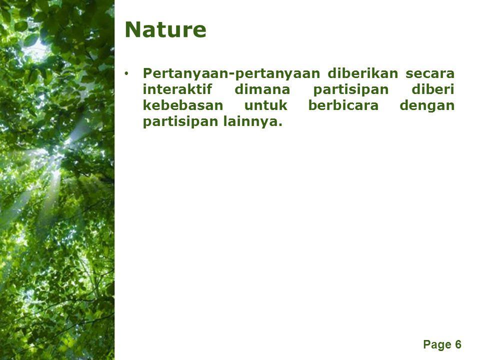 Nature Pertanyaan-pertanyaan diberikan secara interaktif dimana partisipan diberi kebebasan untuk berbicara dengan partisipan lainnya.