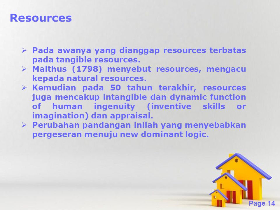 Resources Pada awanya yang dianggap resources terbatas pada tangible resources. Malthus (1798) menyebut resources, mengacu kepada natural resources.