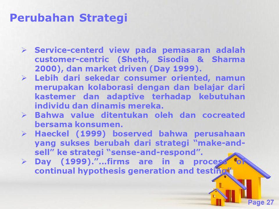 Perubahan Strategi Service-centerd view pada pemasaran adalah customer-centric (Sheth, Sisodia & Sharma 2000), dan market driven (Day 1999).