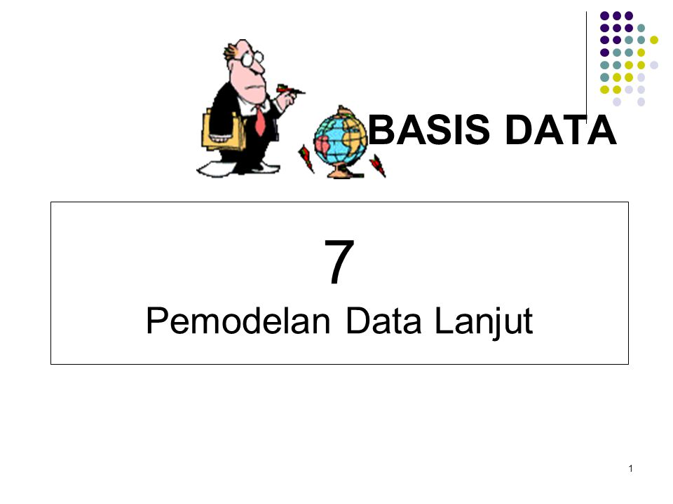 BASIS DATA 7 Pemodelan Data Lanjut 1