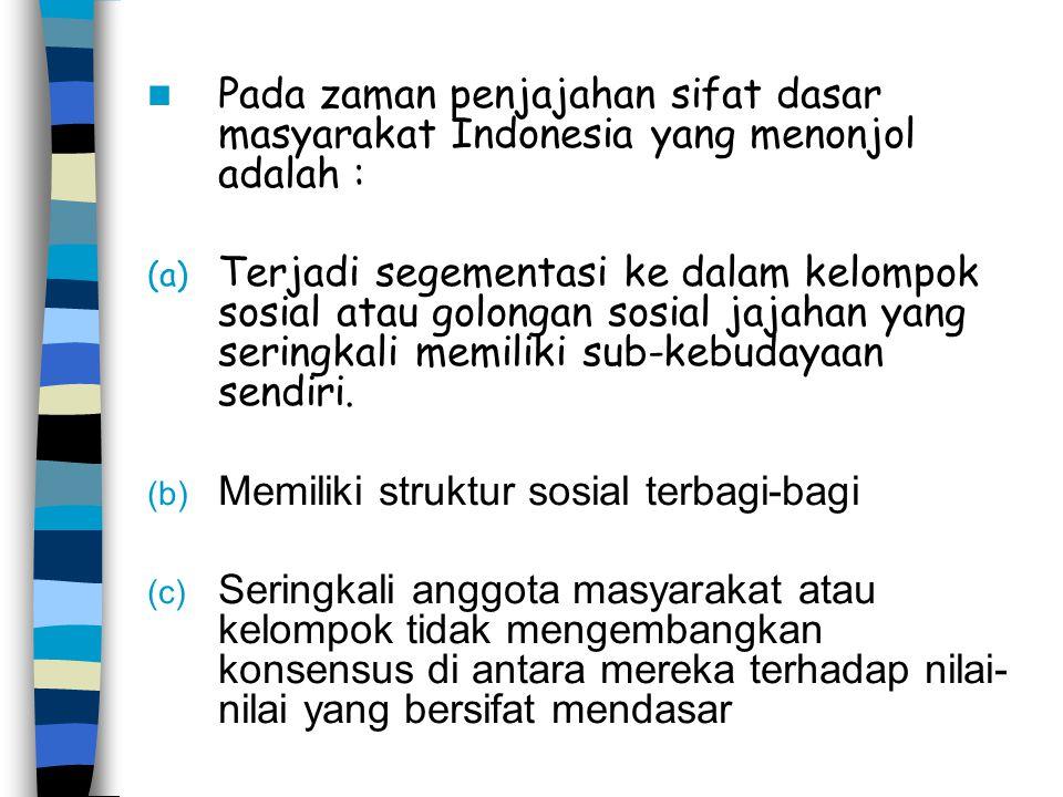 Pada zaman penjajahan sifat dasar masyarakat Indonesia yang menonjol adalah :