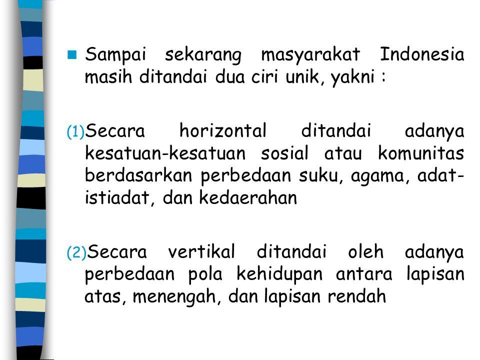 Sampai sekarang masyarakat Indonesia masih ditandai dua ciri unik, yakni :