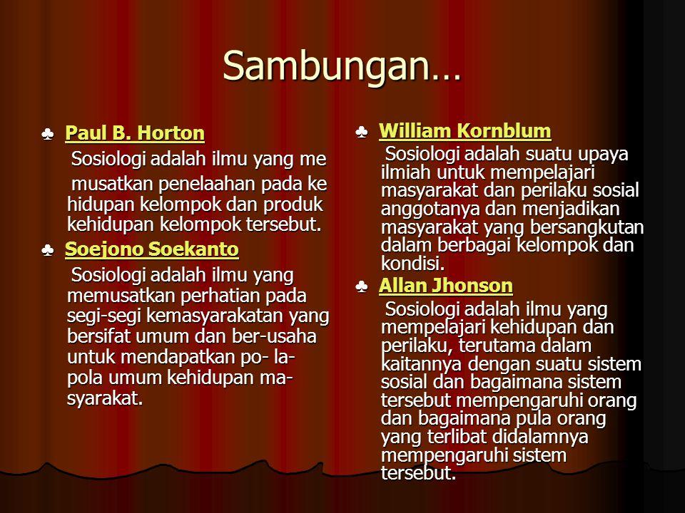 Sambungan… ♣ Paul B. Horton Sosiologi adalah ilmu yang me