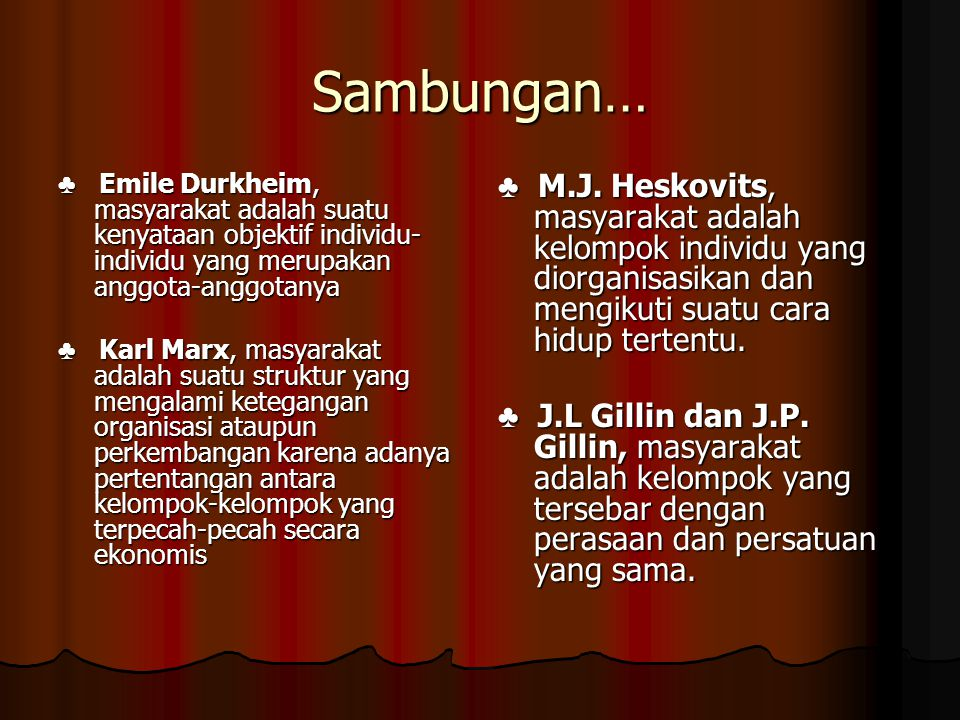 Sambungan… ♣ Emile Durkheim, masyarakat adalah suatu kenyataan objektif individu-individu yang merupakan anggota-anggotanya.