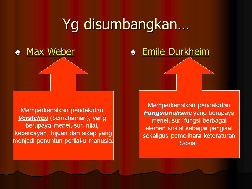 Yg disumbangkan… ♠ Max Weber ♠ Emile Durkheim