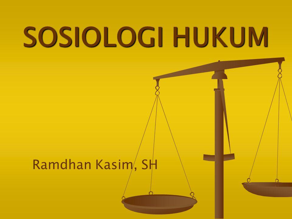 SOSIOLOGI HUKUM Ramdhan Kasim, SH