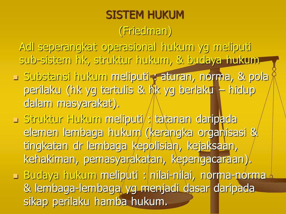 SISTEM HUKUM (Friedman) Adl seperangkat operasional hukum yg meliputi sub-sistem hk, struktur hukum, & budaya hukum.