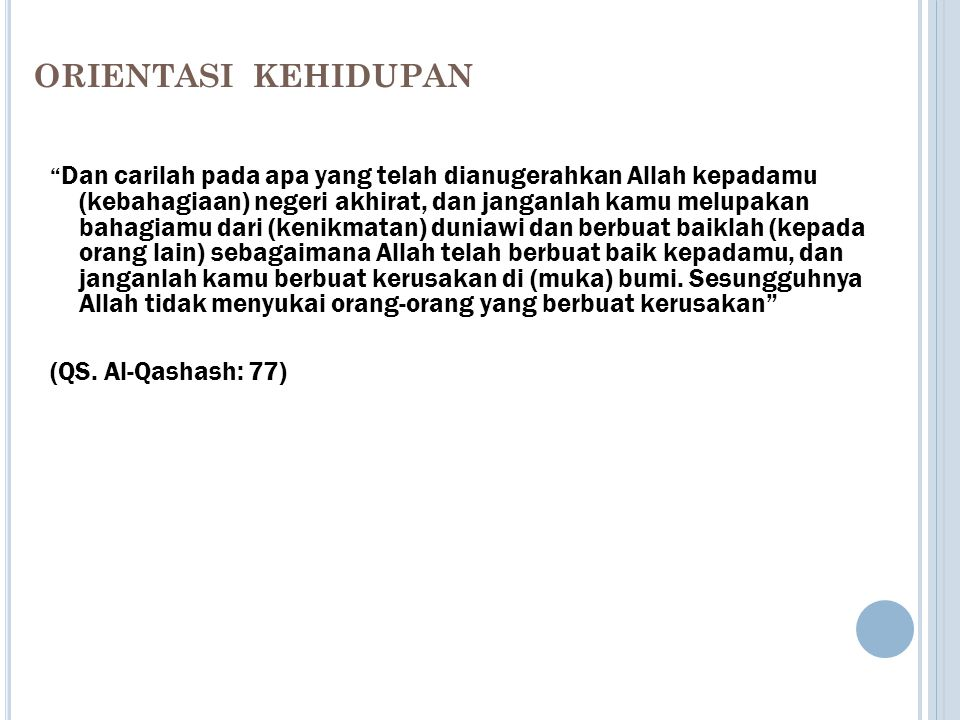 ORIENTASI KEHIDUPAN (QS. Al-Qashash: 77)