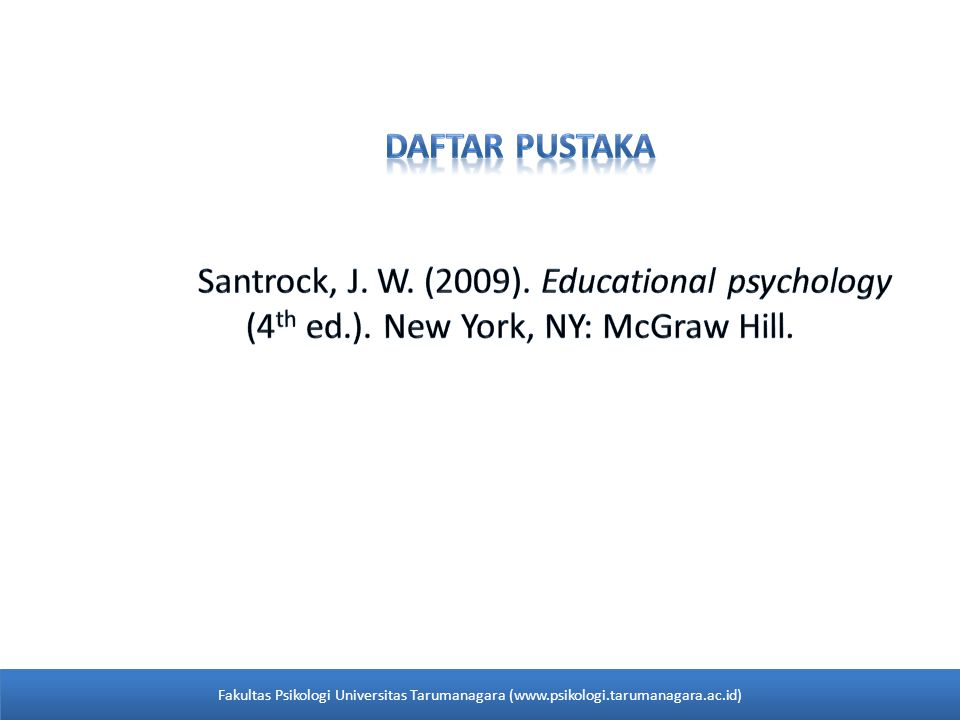 Daftar pustaka Santrock, J. W. (2009). Educational psychology (4th ed.). New York, NY: McGraw Hill.