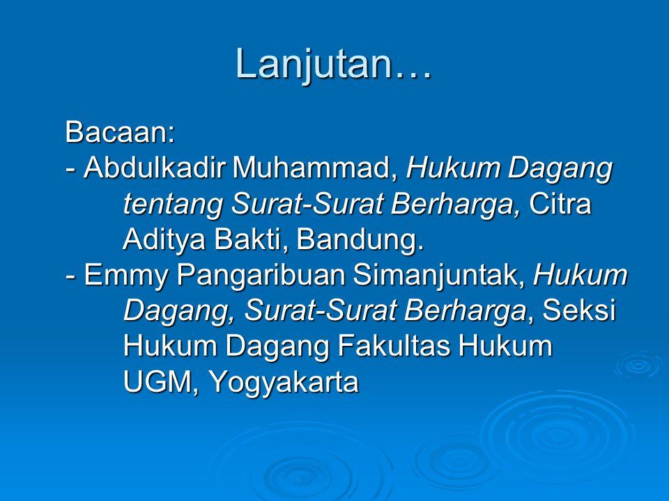 Lanjutan… Bacaan: - Abdulkadir Muhammad, Hukum Dagang